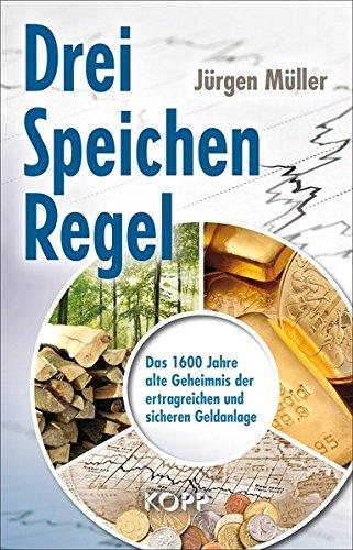 Drei-Speichen-Regel: Das 1600 Jahre alte Geheimnis der ertragreichen und sicheren Geldanlage