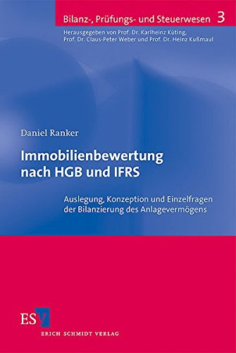 Immobilienbewertung nach HGB und IFRS: Auslegung, Konzeption und Einzelfragen der Bilanzierung des Anlagevermögens (Bilanz-, Prüfungs- und Steuerwesen, Band 3)
