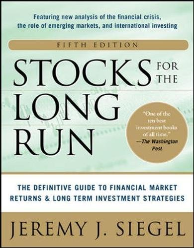 Stocks for the Long Run: The Definitive Guide to Financial Market Returns & Long-Term Investment Strategies