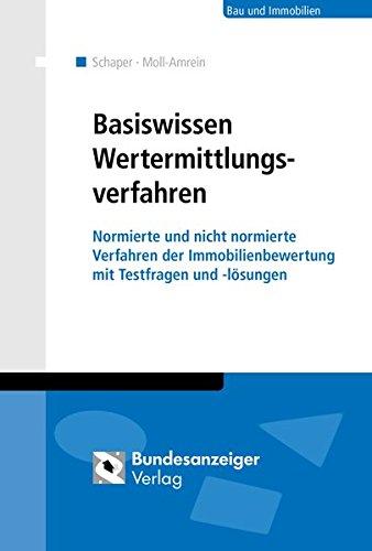 Wertermittlungsverfahren - Basiswissen für Einsteiger: Normierte Verfahren der Immobilienbewertung nach ImmoWertV und Wertermittlungsrichtlinien ... und ausgewählten nicht normierten Verfahren