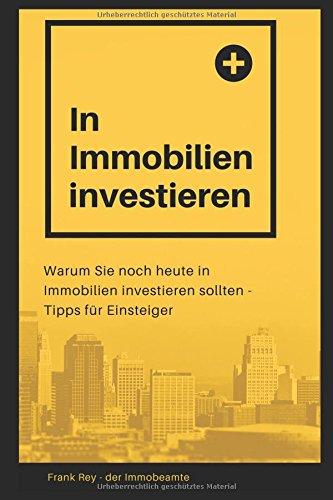 In Immobilien investieren: Warum Sie noch heute in Immobilien investieren sollten - Tipps für Einsteiger