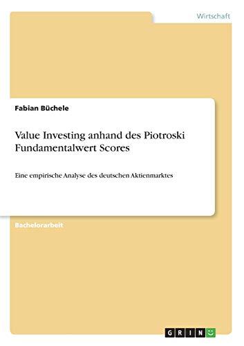 Value Investing anhand des Piotroski Fundamentalwert Scores: Eine empirische Analyse des deutschen Aktienmarktes