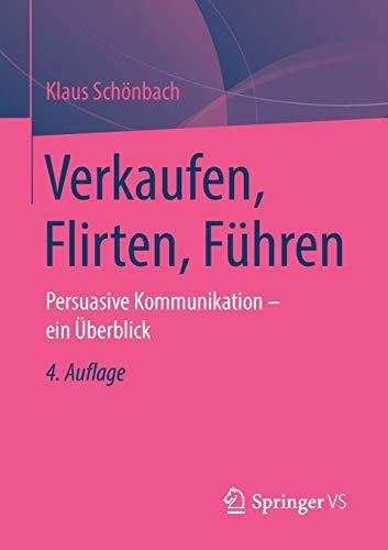 Verkaufen, Flirten, Führen: Persuasive Kommunikation - ein Überblick