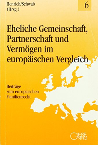Eheliche Gemeinschaft, Partnerschaft und Vermögen im europäischen Vergleich (Beiträge zum europäischen Familienrecht)