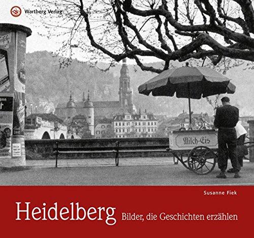 Heidelberg - Bilder, die Geschichten erzählen (Historischer Bildband)