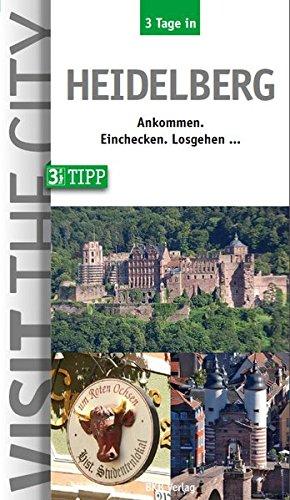 3 Tage in Heidelberg: Der Städteguide für Kurz- und Geschäftsreisen - Ankommen, einchecken, losgehen (3 Tage in / Ankommen. Einchecken. Losgehen...)